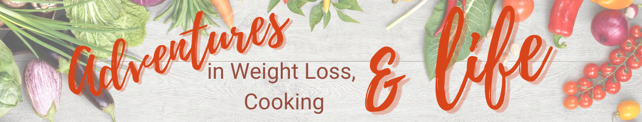 Adventures in weight loss, cooking & life
